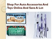 Shop for auto accessories and toys online and save a lot