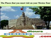 The Places that you must visit on your Mexico Tour