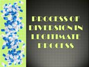 Process of Diversion in Legitimate Process