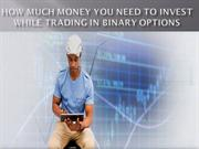 How much money you need to invest while trading in binary options