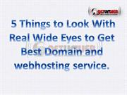 5 things to look with real wide eyes to get best domain and webhosting