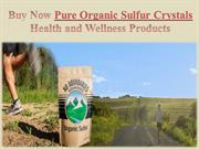 Buy Now Pure Organic Sulfur Crystals - Health and Wellness Products