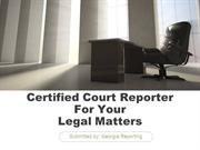 Certified Court Reporter For Your Legal Matters