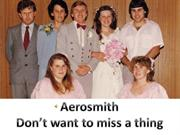 Song - Aerosmith, I don't want to miss a thing