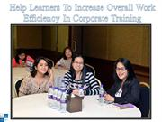 Help Learners To Increase Overall Work Efficiency In Corporate Trainin