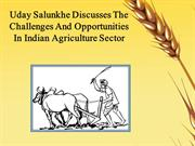 Uday Salunkhe Discusses The Challenges And Opportunities In Indian Agr