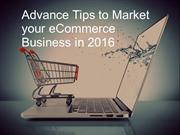 Advance Tips to Market your eCommerce Business in 2016