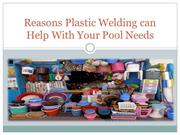 Reasons Plastic Welding can Help With Your Pool Needs