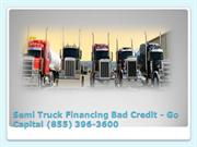 Semi Truck Financing Bad Credit - Go Capital (855) 396-3600