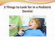 3 Things to Look for in a Pediatric Dentist