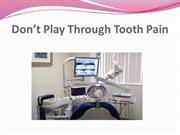 Don't Play Through Tooth Pain