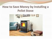 How to Save Money by Installing a Pellet Stove