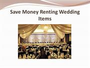 Save Money Renting Wedding Items