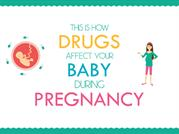 This is How Drugs Affect Your Baby During Pregnancy