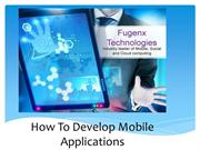 How To Develop Mobile Applications By FuGenX Technology