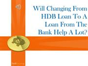 Will changing from HDB loan to a loan from the bank help a lot?
