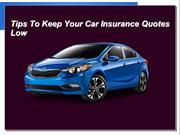 Tips To Keep Your Car Insurance Quotes Low
