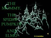 The Mummy, The Spider Pumpkin and Elmo