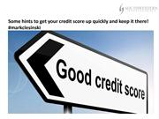 Some hints to get your credit score up quickly and keep it there!