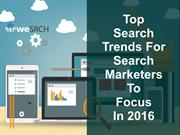 Top Search Trends For Search Marketers To Focus In 2016