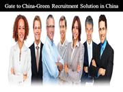 Gate to China-Green Recruitment Solution in China