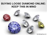 Buying Loose Diamond Online Keep This In Mind