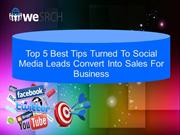 Top 5 Best Tips Turned To Social Media Leads Convert Into Sales For Bu