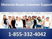 Motorola Router Tech Support Number 1-855-332-4042 Motorola Router Cus