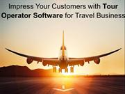 Impress Your Customers with Tour Operator Software for Travel Business