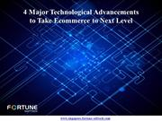 4 Major Technological Advancements to Take Ecommerce to Next Level