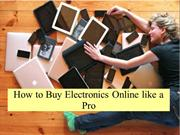 How to Buy Electronics Online like a Pro