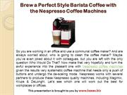Brew a Perfect Style Barista Coffee with the Nespresso Coffee Machines