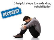 5 helpful steps towards drug rehabilitation