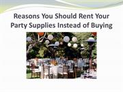 Reasons You Should Rent Your Party Supplies Instead of Buying