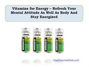 Vitamins for Energy – Refresh Your Mental Attitude As Well As Body