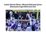 Pier420 - Latest Sports News  Missed field goal gives Seahawks frigid