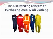 The Outstanding Benefits of Purchasing Used Work Clothing