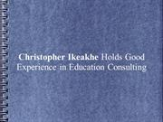 Christopher Ikeakhe Holds Good Experience in Education Consulting