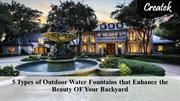 5 Types of Outdoor Water Fountains that Enhance the Beauty OF Your Bac