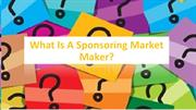 What Is A Sponsoring Market Maker?