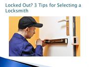 Locked Out? 3 Tips for Selecting a Locksmith