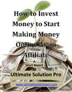 How to Invest Money to Start Making Money Online As an Affiliate