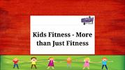 Kids Fitness - More than Just Fitness