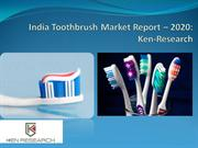 India Toothbrush Market Report - 2020 |India Toothbrush Industry