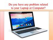 Do you have any problem related to your laptop or computer?