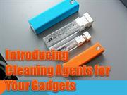 Introducing Cleaning Agents for Your Gadgets