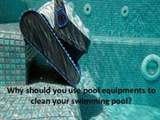 Why should you use pool equipments to clean