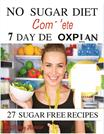 No Sugar Diet-Complete 7 Day Sugar Detox For Beginners