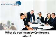 What do you mean by Conference Alert?