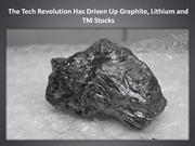 The Tech Revolution Has Driven Up Graphite, Lithium and TM Stocks